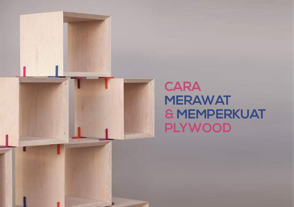Memperkuat dan Merawat Plywood